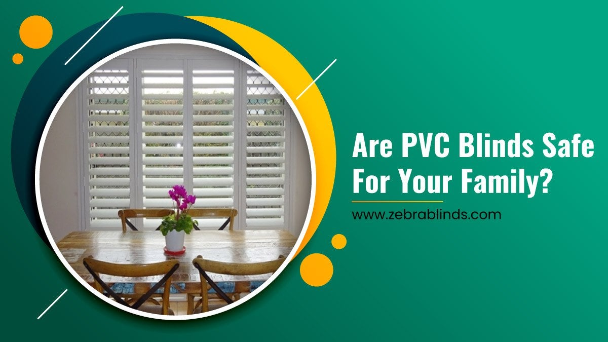 Are PVC Blinds Safe For Your Family