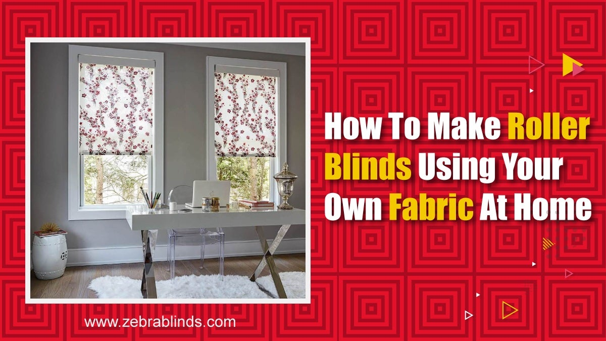 How to Make Roller Blinds Using Your Own Fabric at Home