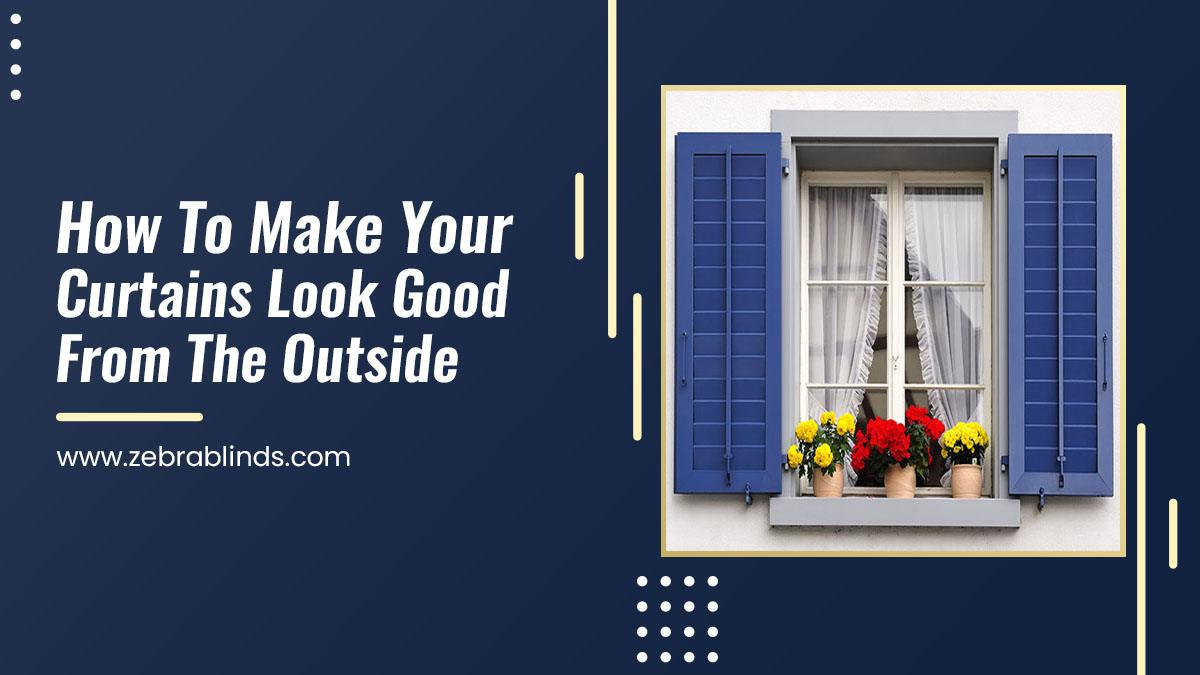 How To Make Your Curtains Look Good From The Outside