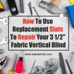 How to Use Replacement Slats to Repair Your 3 1/2″ Fabric Vertical Blind