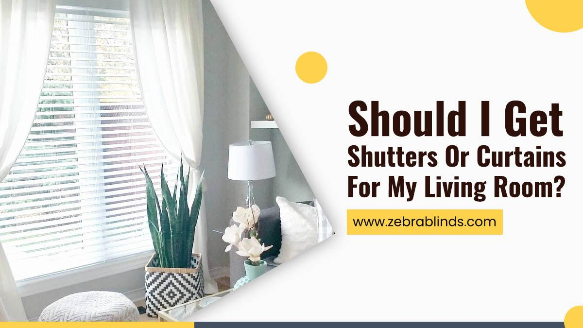 Should I Get Shutter or Curtains for My Living Room?