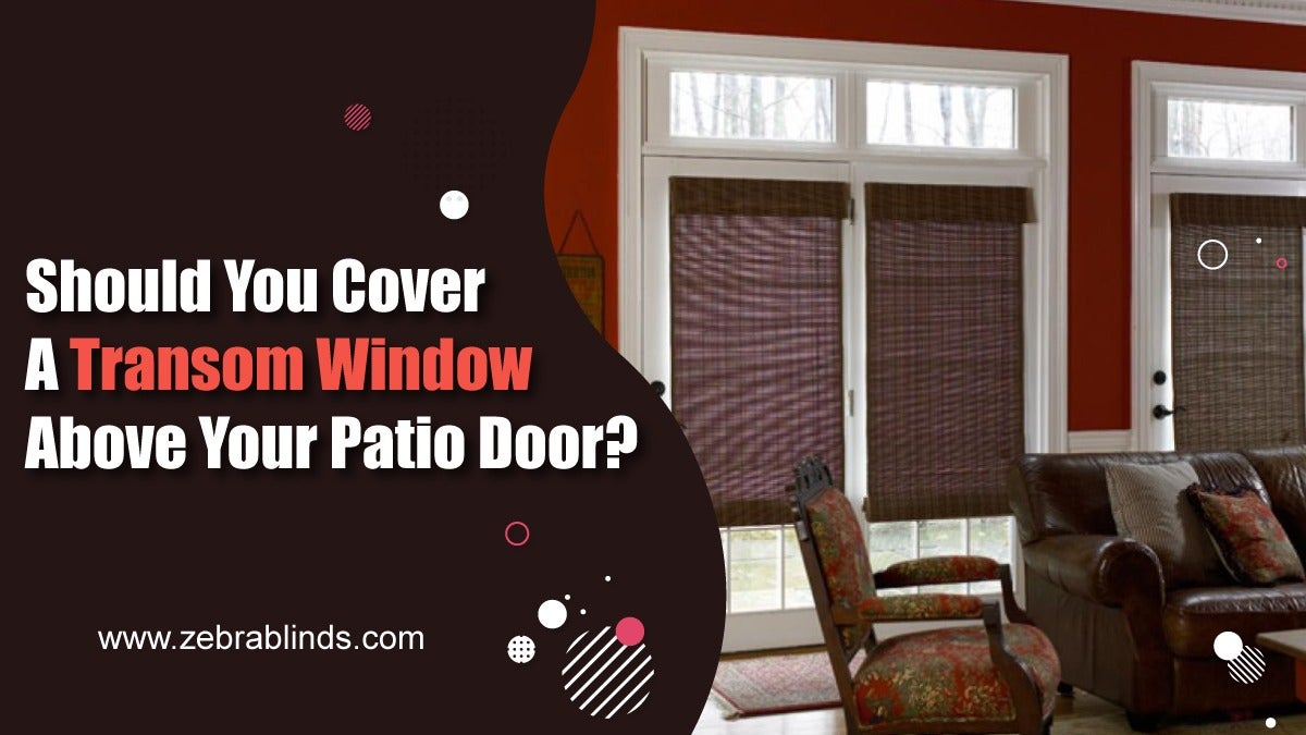 Should You Cover A Transom Window Above Your Patio Door