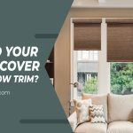 Should Your Blinds Cover the Window Trim?