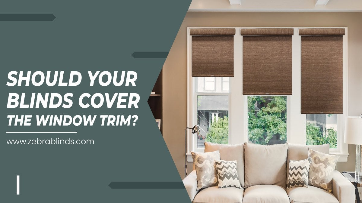 Should Your Blinds Cover The Window Trim