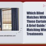 Which Blind Matches With Those Curtains? A Brief Guide to Matching Window Treatments