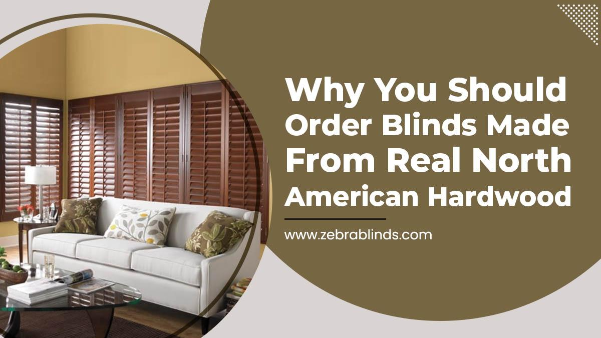 Why You Should Order Blinds Made From Real North American Hardwood