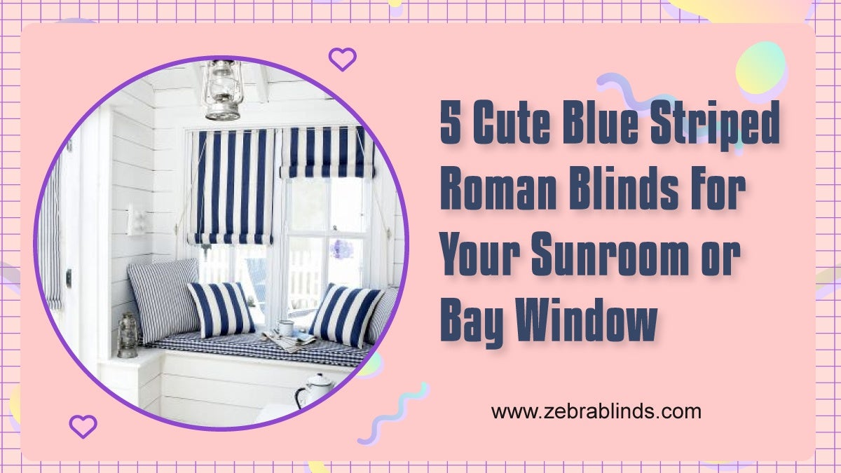 5 Cute Blue Striped Roman Blinds for Your Sunroom or Bay Window