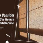 5 Things to Consider Before You Use Roman Shades for Outdoor Use