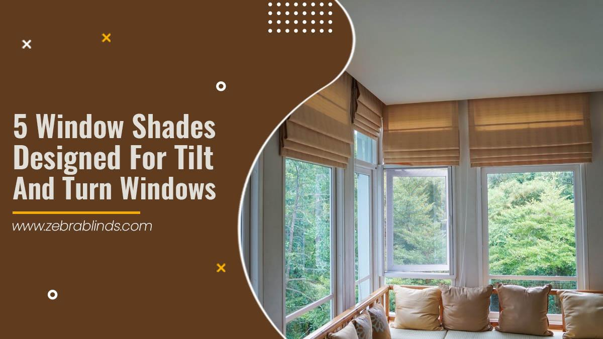5 Window Shades Designed for Tilt and Turn Windows