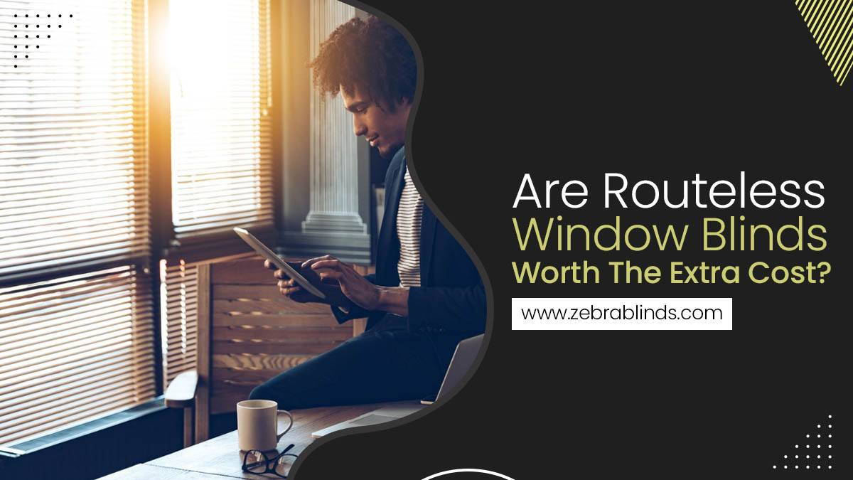 Are Routeless Window Blinds Worth The Extra Cost