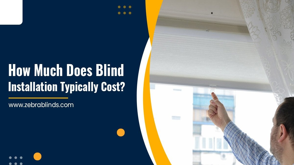 How Much Does Blind Installation Typically Cost?