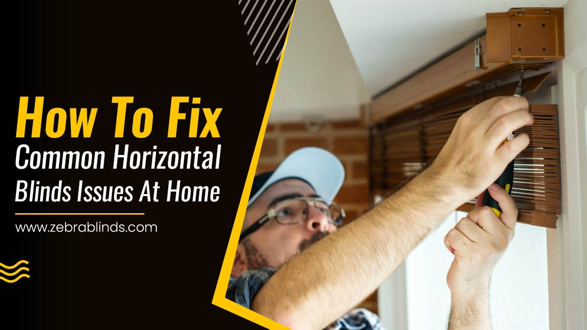 How To Fix Common Horizontal Blinds Issues At Home