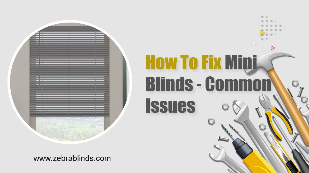 How to Fix Mini Blinds - Common Issues