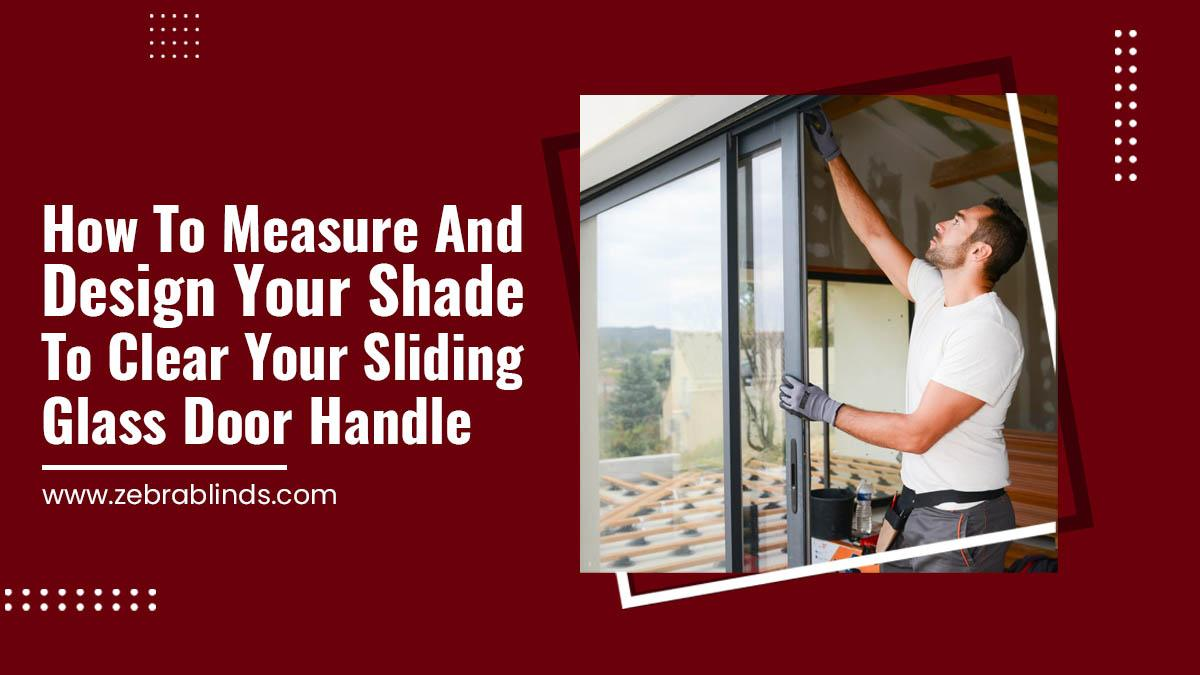 How To Measure And Design Your Shade To Clear Your Sliding Glass Door Handle