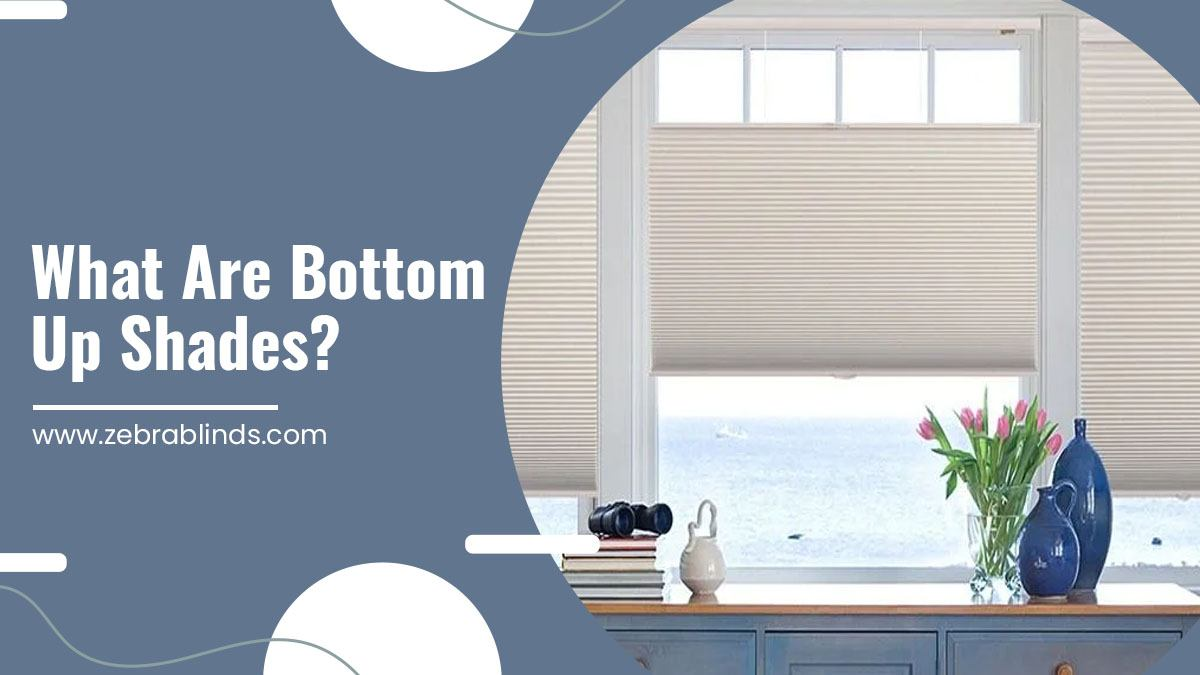 What are Bottom Up Shades?