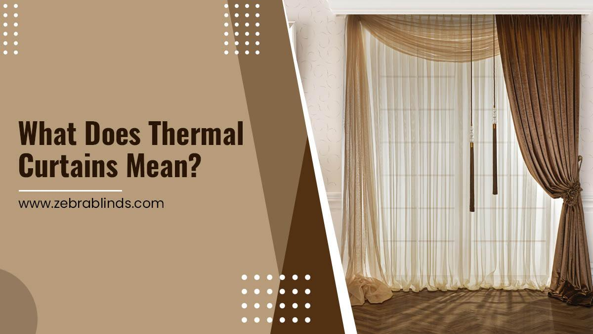 What Does Thermal Curtains Mean?