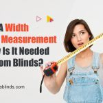 What Is A Width Fraction Measurement And Why Is It Needed For Custom Blinds?