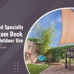 Why You Need Specially Made Custom Deck Shades For Outdoor Use