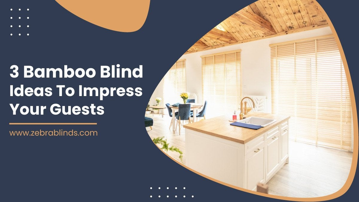 3 Bamboo Blind Ideas to Impress Your Guests