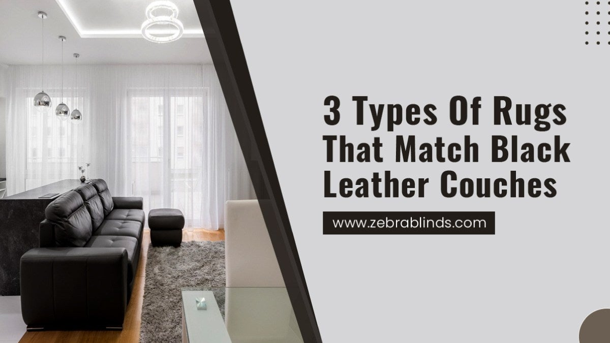 3 Types Of Rugs That Match Black Leather Couches