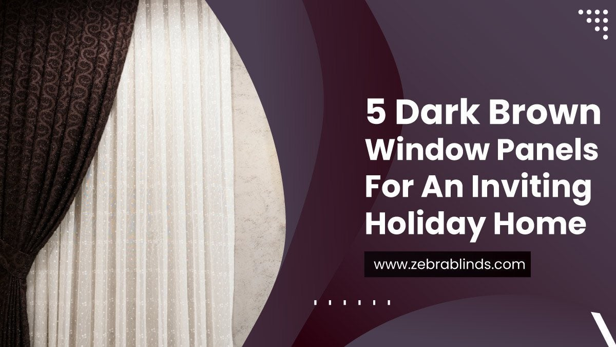 5 Dark Brown Window Panels for an Inviting Holiday Home