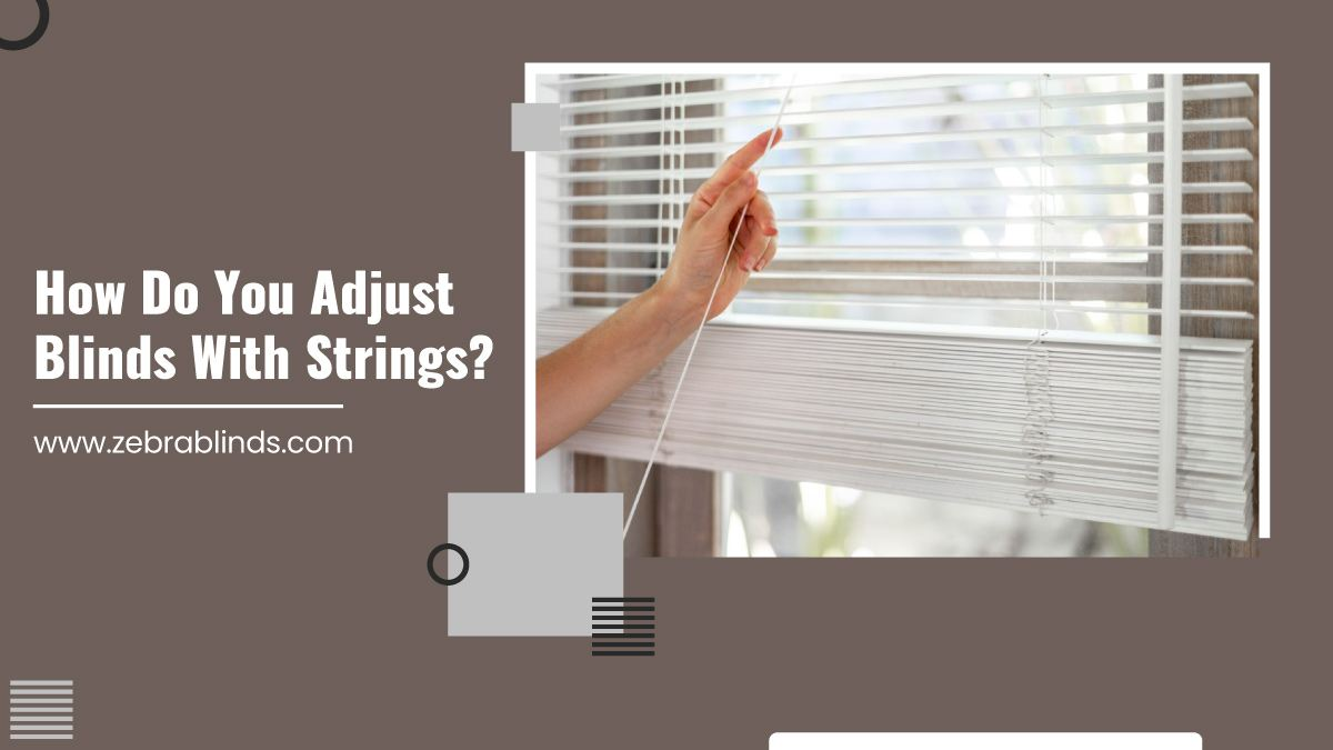 How Do You Adjust Blinds With Strings?