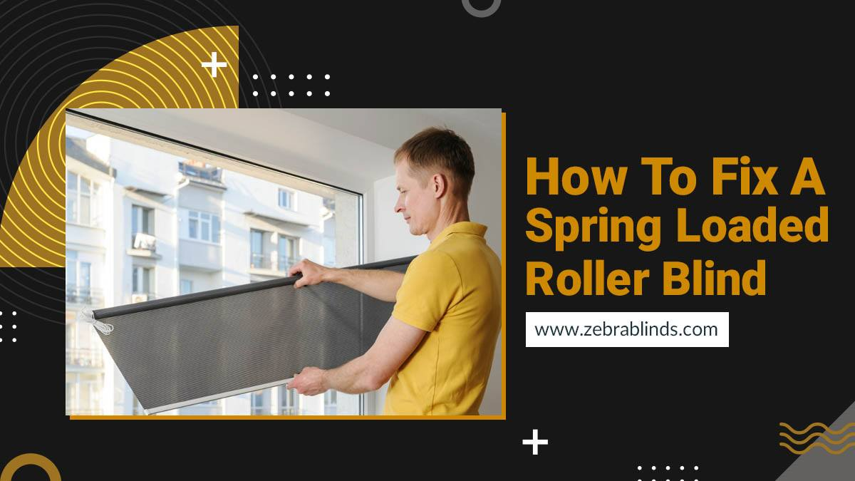 How to Fix a Spring-Loaded Roller Blind