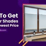 How to Get Cellular Shades at The Lowest Price?