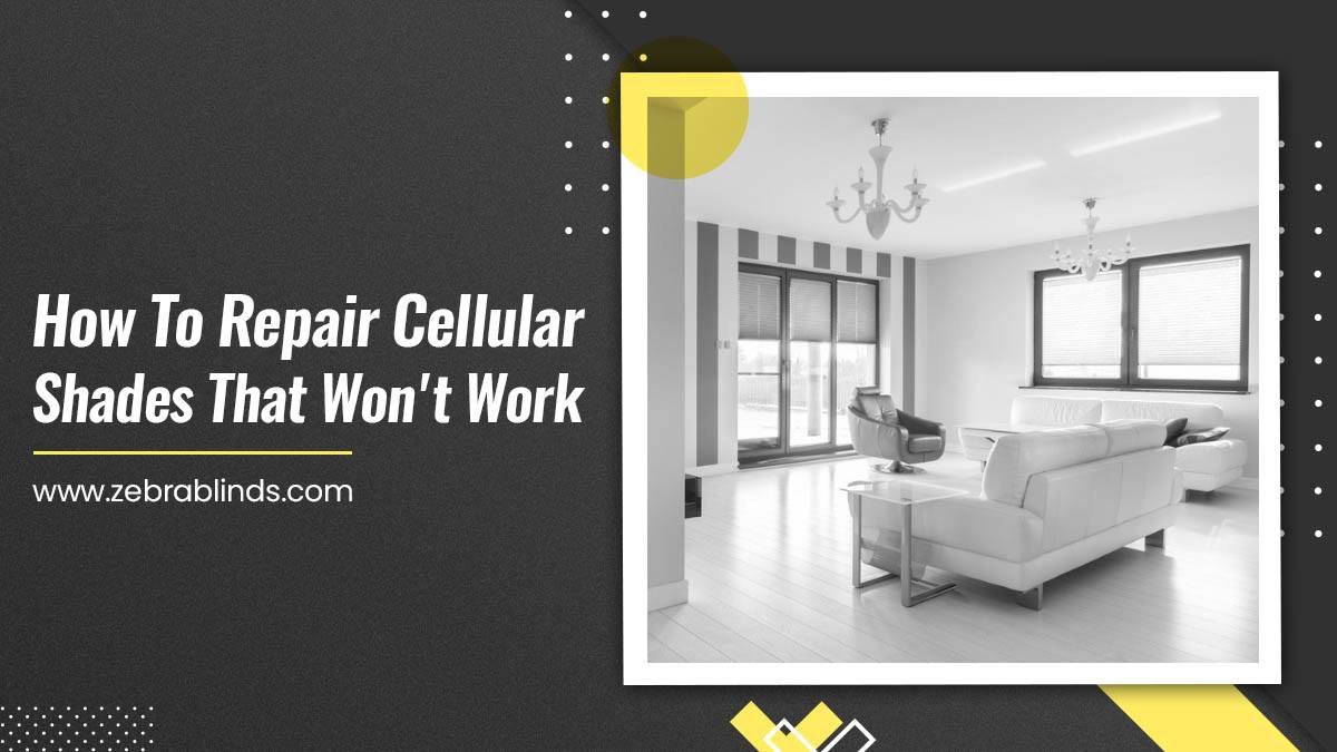 How to Fix Cellular Shades that Won't Work