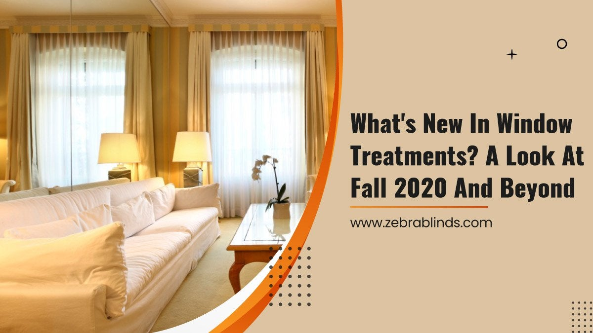 What's New in Window Treatments? A Look at Fall 2020 and Beyond