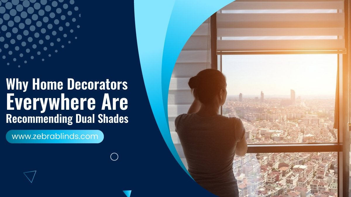Why Home Decorators Everywhere are Recommending Dual Shades