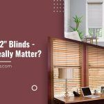 2″ vs 2 1/2″ Blinds – Does it Really Matter?