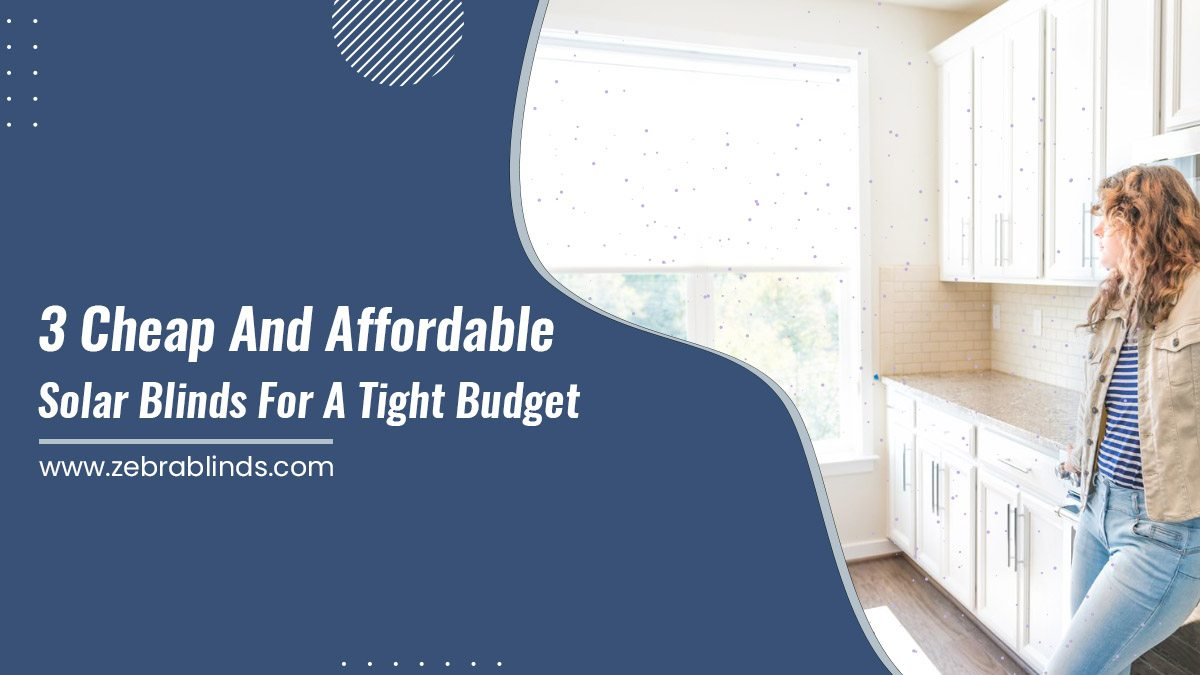 3 Cheap and Affordable Solar Blinds for a Tight Budget