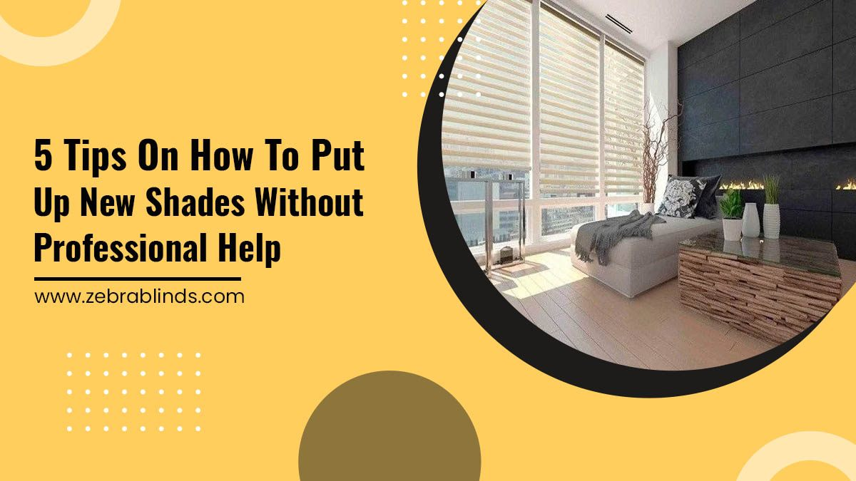 Tips on How to Put Up New Shades without Professional Help