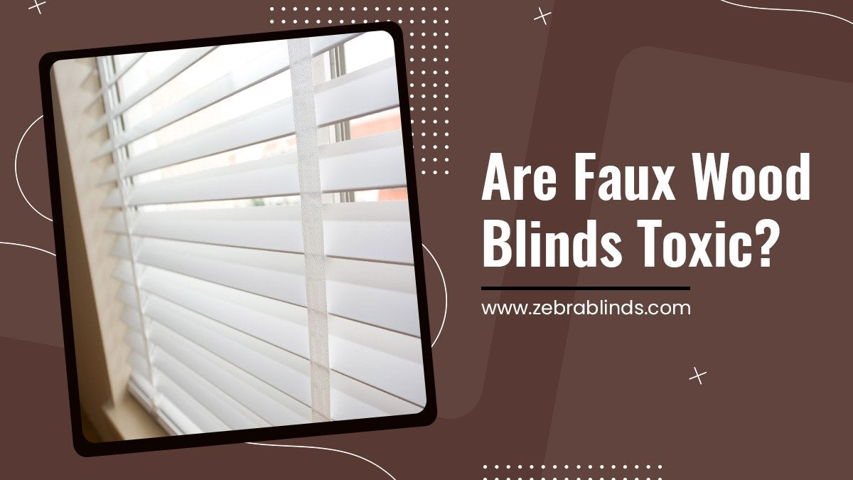 Are Faux Wood Blinds Toxic?