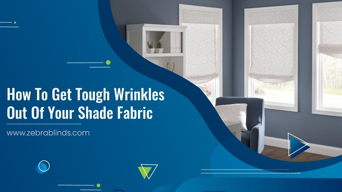 How to Get Tough Wrinkles Out Of Your Window Shade Fabric