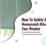 How to Safely Remove Honeycomb Blinds from your Window
