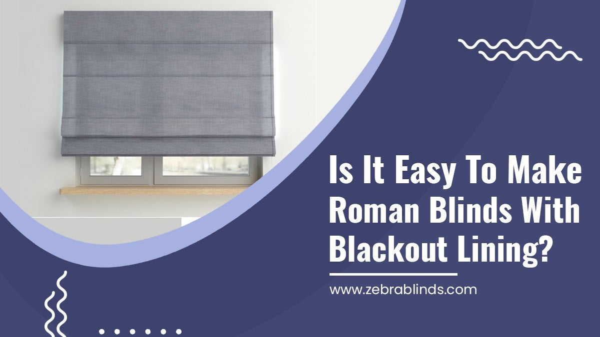 Is It Easy To Make Roman Blinds With Blackout Lining?