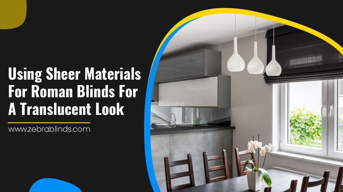 Using Sheer Materials For Roman Blinds For A Translucent Look