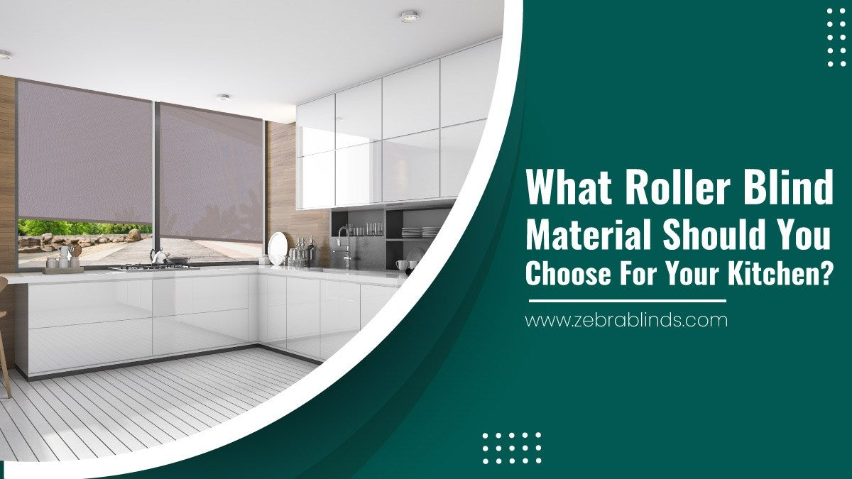 What Roller Blind Material Should You Choose for Your Kitchen?