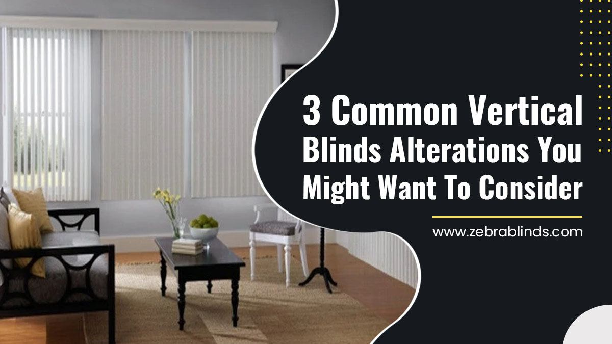 3 Common Vertical Blinds Alterations You Might Want To Consider