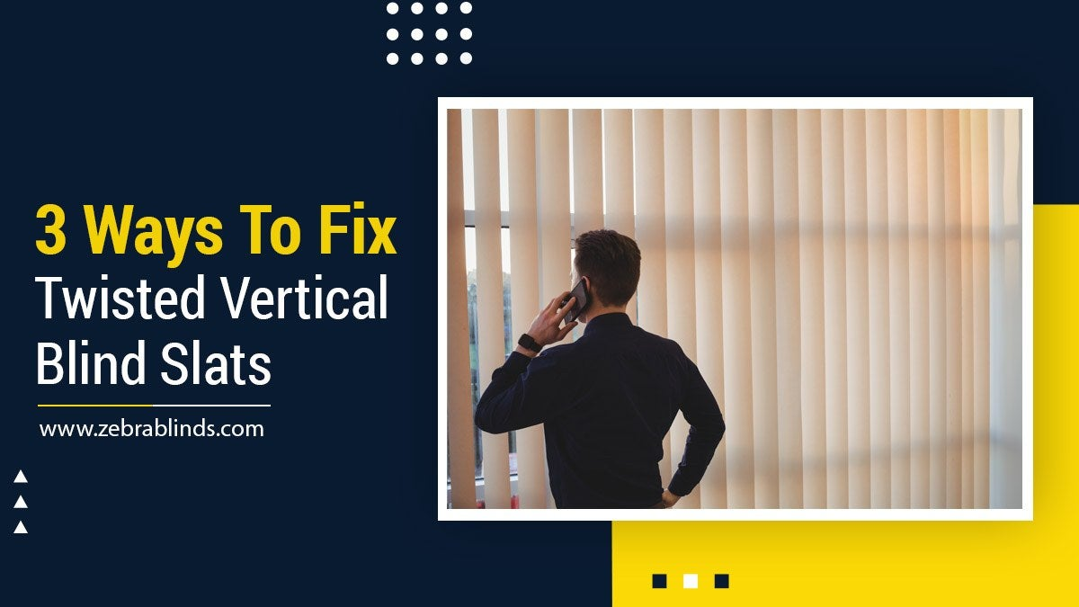 3 Ways To Fix Twisted Vertical Blind Slats