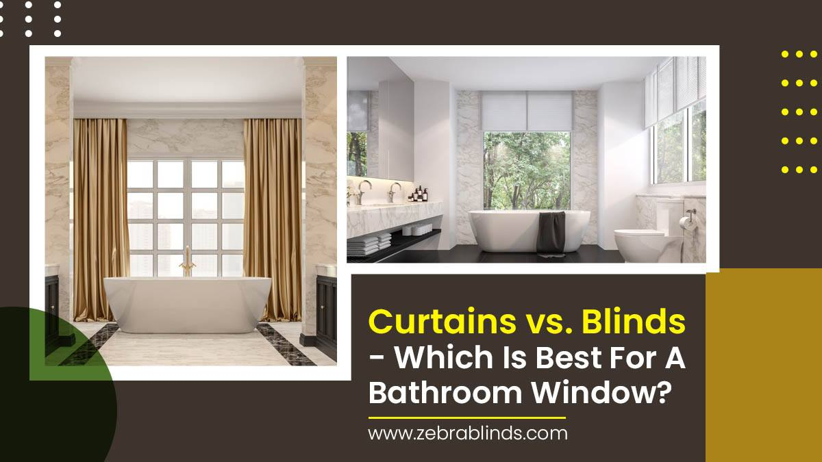 Curtains v. Blinds – Which is Best for a Bathroom Window?