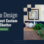 How to Design The Perfect Custom Interior Shutter