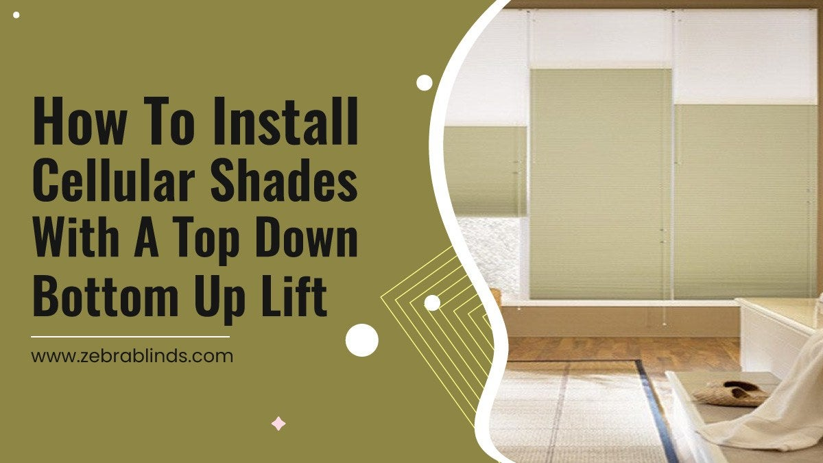 How to Install Cellular Shades with A Top-Down Bottom-Up Lift