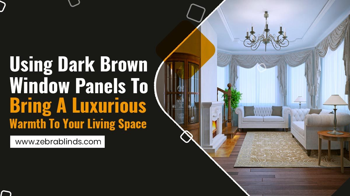 Using Dark Brown Window Panels to Bring A Luxurious Warmth To Your Living Space