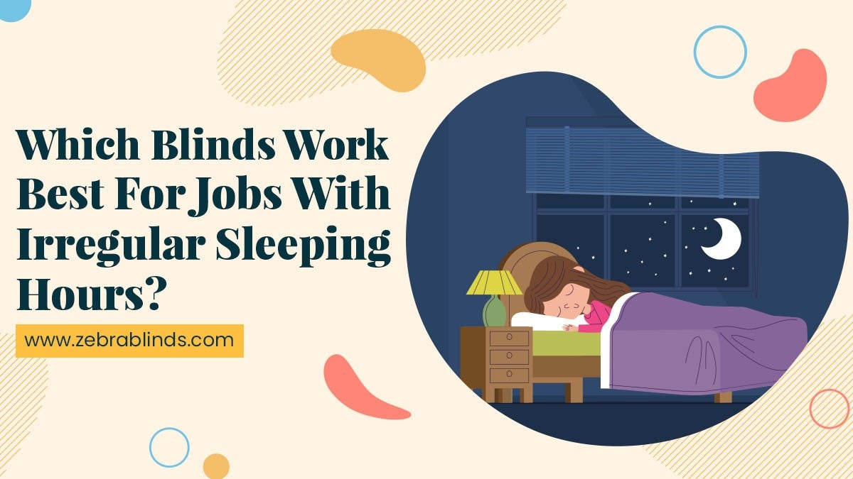 Which Blinds Work Best For Jobs With Irregular Sleeping Hours?