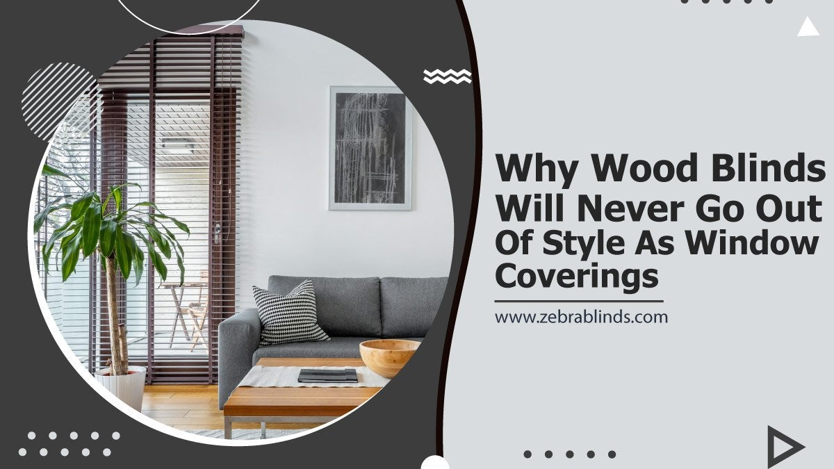 Why Wood Blinds Will Never Go Out of Style as Window Coverings