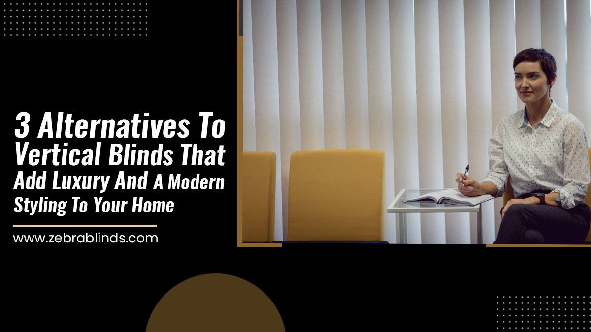 3 alternatives to vertical blinds that add luxury and a modern styling to your home