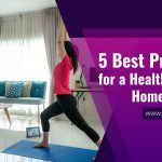 5 Best Practices for a Healthy and Fit Home Lifestyle